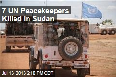 7 UN Peacekeepers Killed in Sudan