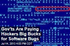 Gov'ts Are Paying Hackers Big Bucks for Software Bugs
