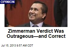 Zimmerman Verdict Was Outrageous—and Correct