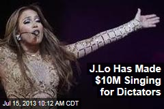 J.Lo Has Made $10M Singing for Dictators