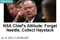 NSA Chief's Attitude: Forget Needle, Collect Haystack