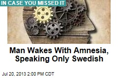 Man Wakes With Amnesia, Speaking Only Swedish