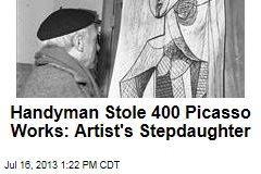 Handyman Stole 400 Picasso Works: Artist's Stepdaughter