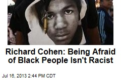 Richard Cohen: Being Afraid of Black People Isn't Racist