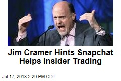 Jim Cramer Hints Snapchat Helps Insider Trading