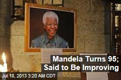 Mandela Turns 95; Said to Be Improving