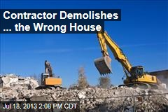 Contractor Demolishes ... the Wrong House