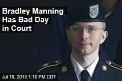 Bradley Manning Has Bad Day in Court