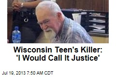 Wisconsin Teen's Killer: 'I Would Call It Justice'
