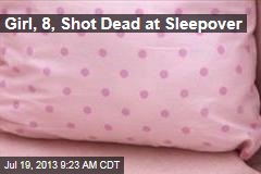Girl, 8, Shot Dead at Sleepover