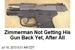 Zimmerman Not Getting His Gun Back Yet, After All