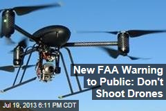 New FAA Warning to Public: Don't Shoot Drones