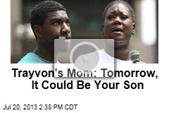 Trayvon's Mom: Tomorrow, It Could Be Your Son