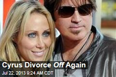 Cyrus Divorce Off Again