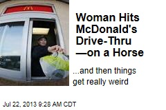 Woman Hits McDonald's Drive-Thru —on a Horse
