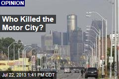 Who Killed the Motor City?