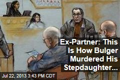 Ex-Partner: This is How Bulger Murdered His Stepdaughter...
