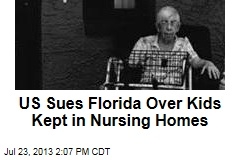 US Sues Florida Over Kids Kept in Nursing Homes