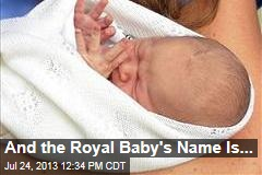 And the Royal Baby's Name Is...