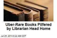 Uber-Rare Books Librarian Pilfered Head Home