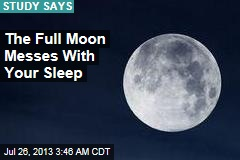 We Don't Sleep as Well During a Full Moon