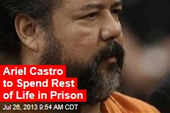 Ariel Castro to Spend Rest of Life in Prison