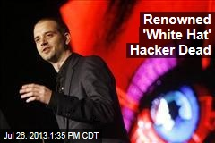 Renowned 'White Hat' Hacker Dead