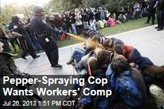 Pepper-Spraying Cop Wants Workers' Comp