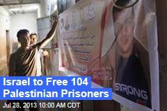 Israel to Free 104 Palestinian Prisoners