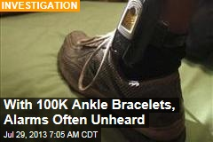 With 100K Ankle Bracelets, Alarms Often Unheard