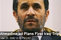 Ahmadinejad Plans First Iraq Trip