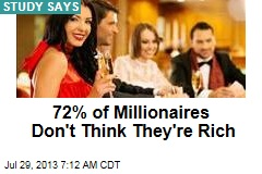 72% of Millionaires Don't Think They're Rich