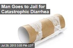 Man Goes to Prison for Catastrophic Diarrhea