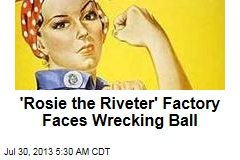'Rosie the Riveter' Factory Faces Wrecking Ball