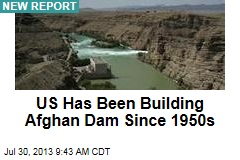 US Has Been Building Afghan Dam Since 1950s
