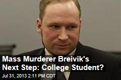 Mass Murderer Breivik's Next Step: College Student?