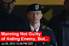 Manning Not Guilty of Aiding Enemy, But...