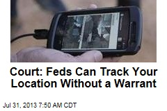 Court: Feds Can Track Your Location Without a Warrant