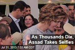 As Thousands Die, Assad Takes Selfies