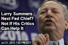 Larry Summers Next Fed Chief? Not If His Critics Can Help It