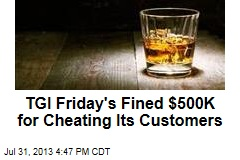 TGI Friday's Fined $500K for Cheating Its Customers