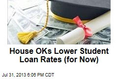 House OKs Lower Student Loan Rates (for Now)