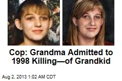 Grandma Admitted Killing Girl Missing Since 1998: Cop
