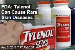 FDA: Tylenol Can Cause Rare Skin Diseases