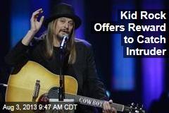 Kid Rock Offers Reward to Catch Intruder