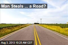Man Steals ... a Road?