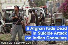 6 Afghan Kids Dead in Suicide Attack on Indian Consulate
