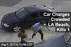 Car Charges Crowded LA Beach, Kills 1