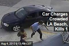 Car Charges Crowded LA Beach, Kills 1