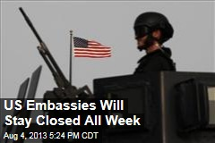 US Embassies Will Stay Closed All Week
